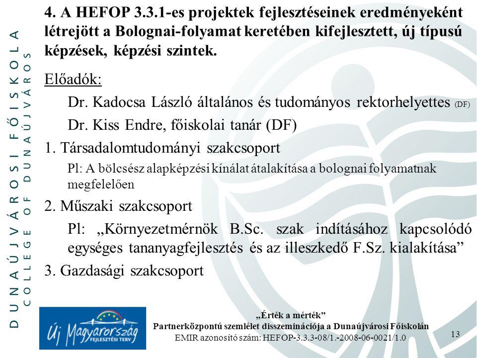 """""""Érték a mérték Partnerközpontú szemlélet disszeminációja a Dunaújvárosi Főiskolán EMIR azonosító szám: HEFOP-3.3.3-08/1.-2008-06-0021/1.0 13 4."""