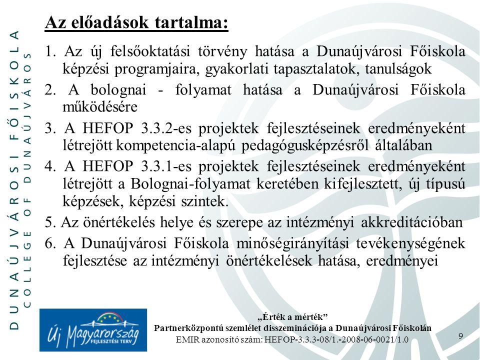 """""""Érték a mérték Partnerközpontú szemlélet disszeminációja a Dunaújvárosi Főiskolán EMIR azonosító szám: HEFOP-3.3.3-08/1.-2008-06-0021/1.0 9 Az előadások tartalma: 1."""