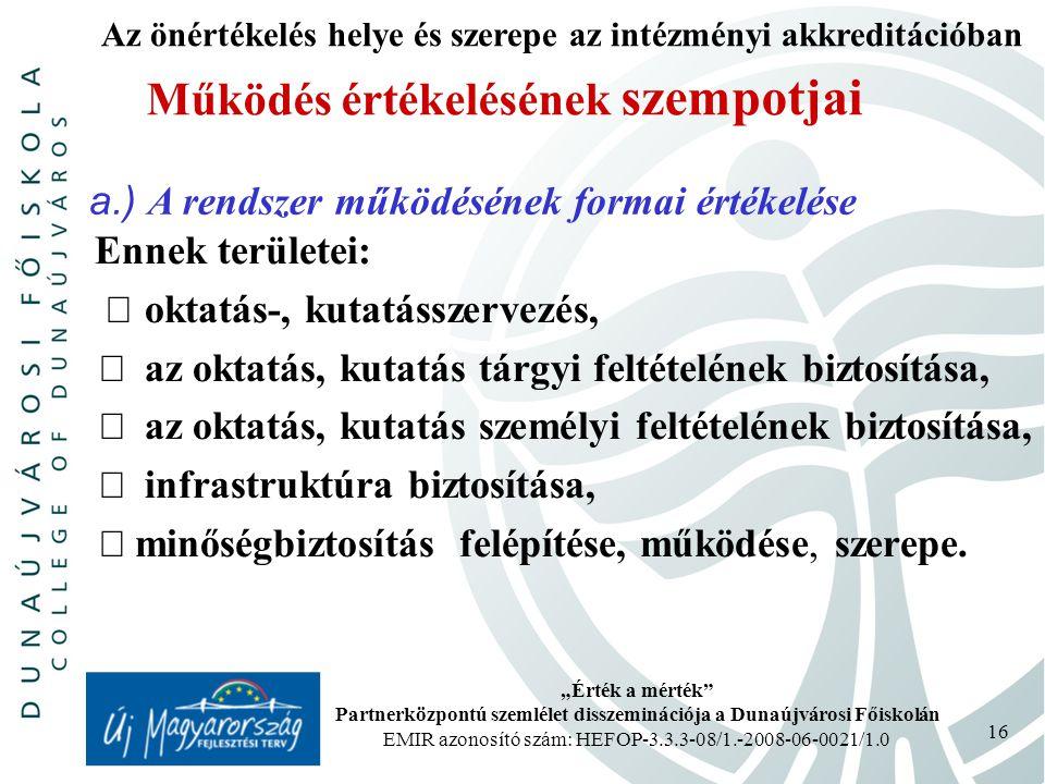 """""""Érték a mérték"""" Partnerközpontú szemlélet disszeminációja a Dunaújvárosi Főiskolán EMIR azonosító szám: HEFOP-3.3.3-08/1.-2008-06-0021/1.0 16 Működés"""