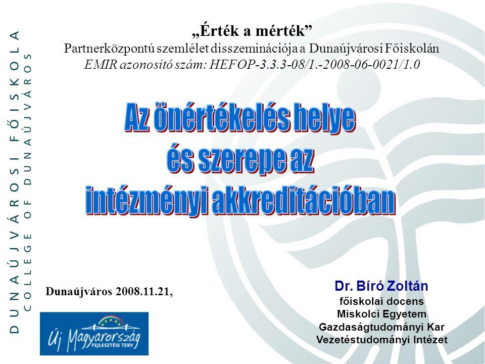 """""""Érték a mérték Partnerközpontú szemlélet disszeminációja a Dunaújvárosi Főiskolán EMIR azonosító szám: HEFOP-3.3.3-08/1.-2008-06-0021/1.0 13 Az önértékelés helye és szerepe az intézményi akkreditációban A negatív visszacsatolásos szabályozás lépései a folyamat, szervezeti működés mérése; a működést meghatározó (előíró) szabályok,követelmények, elvárások meghatározása; értékelési eljárások és értékelési (minősítési) skálák meghatározása; értékelés, az alapjel és a mért jel különbsége alapján a minősítési skála szerinti érték meghatározása; a minősítés alapján beavatkozás/ok megtétele."""