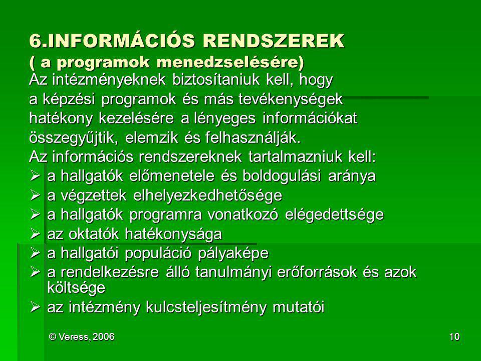© Veress, 200610 6.INFORMÁCIÓS RENDSZEREK ( a programok menedzselésére) Az intézményeknek biztosítaniuk kell, hogy a képzési programok és más tevékeny