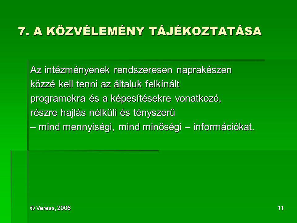 © Veress, 200611 7. A KÖZVÉLEMÉNY TÁJÉKOZTATÁSA Az intézményenek rendszeresen naprakészen közzé kell tenni az általuk felkínált programokra és a képes