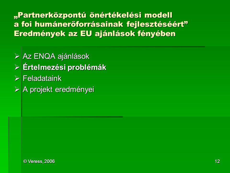 """© Veress, 200612 """"Partnerközpontú önértékelési modell a foi humánerőforrásainak fejlesztéséért"""" Eredmények az EU ajánlások fényében  Az ENQA ajánláso"""