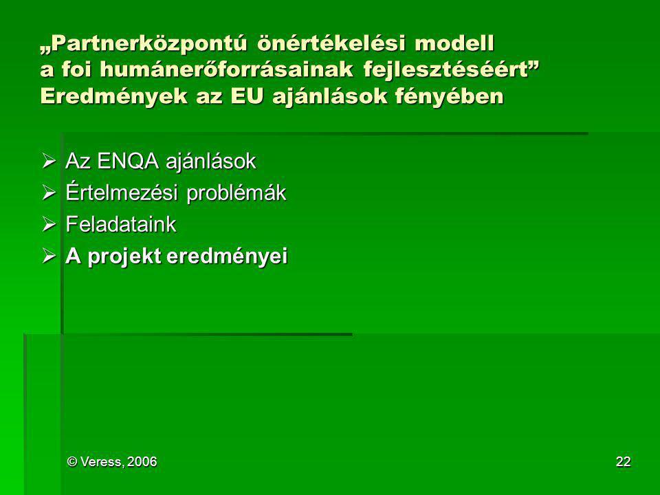 """© Veress, 200622 """"Partnerközpontú önértékelési modell a foi humánerőforrásainak fejlesztéséért"""" Eredmények az EU ajánlások fényében  Az ENQA ajánláso"""