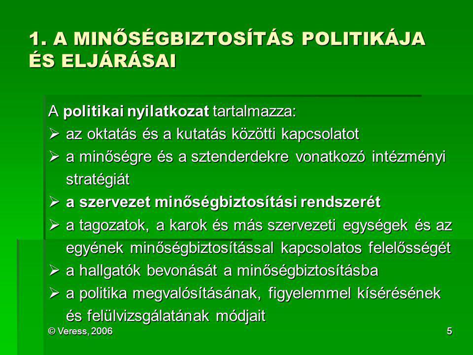 © Veress, 20065 1. A MINŐSÉGBIZTOSÍTÁS POLITIKÁJA ÉS ELJÁRÁSAI A politikai nyilatkozat tartalmazza:  az oktatás és a kutatás közötti kapcsolatot  a