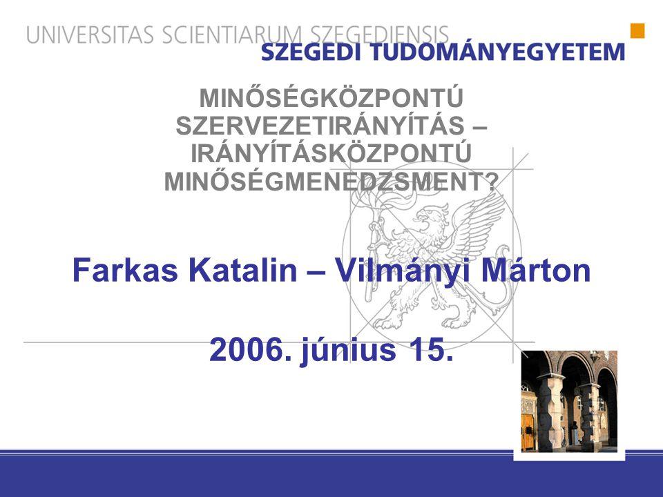 Farkas Katalin – Vilmányi Márton 2006. június 15. MINŐSÉGKÖZPONTÚ SZERVEZETIRÁNYÍTÁS – IRÁNYÍTÁSKÖZPONTÚ MINŐSÉGMENEDZSMENT?