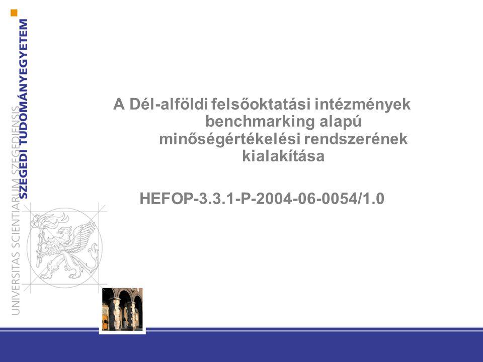 A Dél-alföldi felsőoktatási intézmények benchmarking alapú minőségértékelési rendszerének kialakítása HEFOP-3.3.1-P-2004-06-0054/1.0