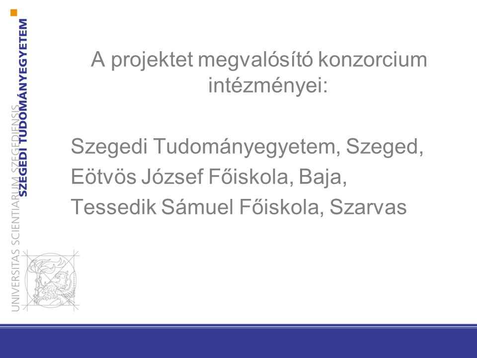 A projektet megvalósító konzorcium intézményei: Szegedi Tudományegyetem, Szeged, Eötvös József Főiskola, Baja, Tessedik Sámuel Főiskola, Szarvas