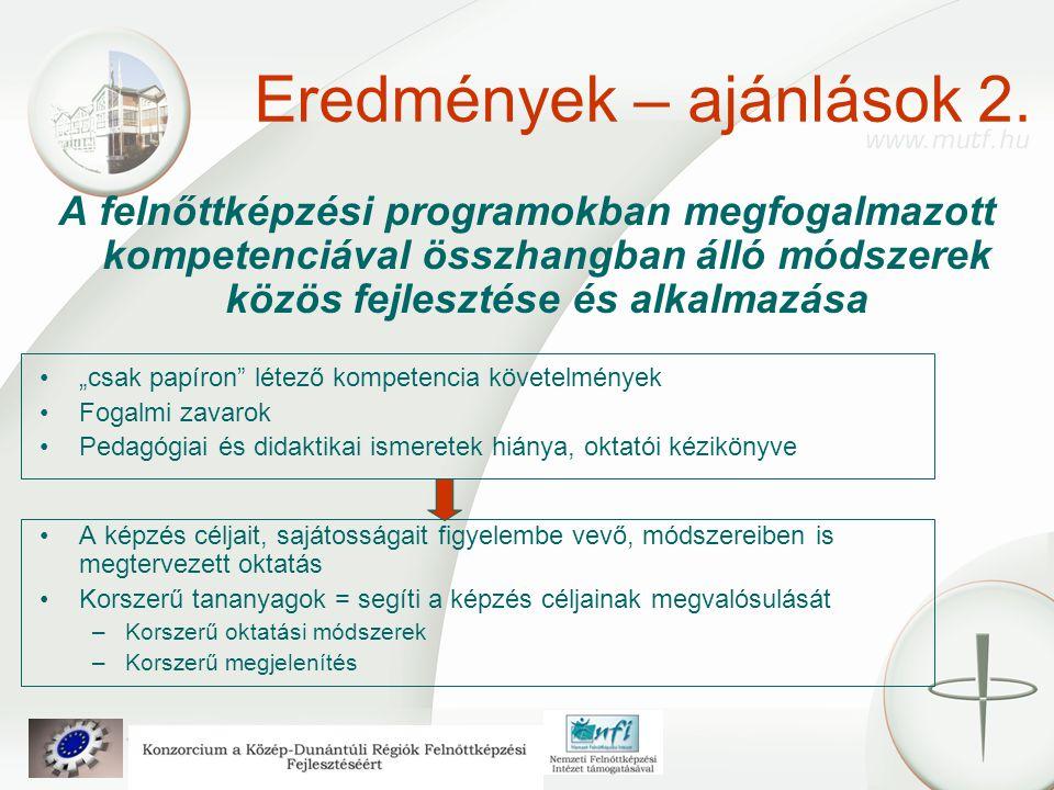 """Eredmények – ajánlások 2. A felnőttképzési programokban megfogalmazott kompetenciával összhangban álló módszerek közös fejlesztése és alkalmazása """"csa"""