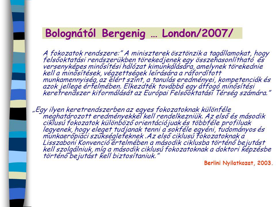 """Bolognától Bergenig … London/2007/ A fokozatok rendszere:"""" A miniszterek ösztönzik a tagállamokat, hogy felsőoktatási rendszerükben törekedjenek egy ö"""