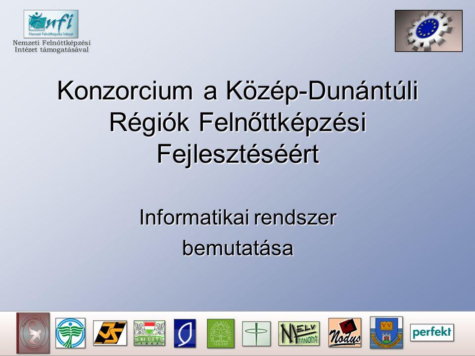 Konzorcium a Közép-Dunántúli Régiók Felnőttképzési Fejlesztéséért Informatikai rendszer bemutatása