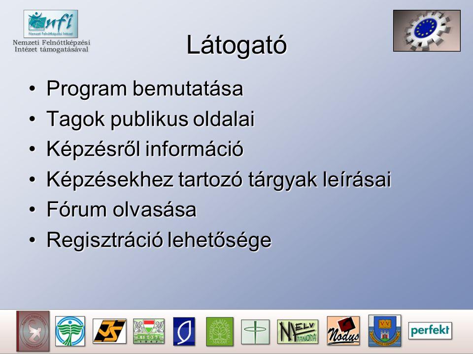 Látogató Program bemutatásaProgram bemutatása Tagok publikus oldalaiTagok publikus oldalai Képzésről információKépzésről információ Képzésekhez tartozó tárgyak leírásaiKépzésekhez tartozó tárgyak leírásai Fórum olvasásaFórum olvasása Regisztráció lehetőségeRegisztráció lehetősége