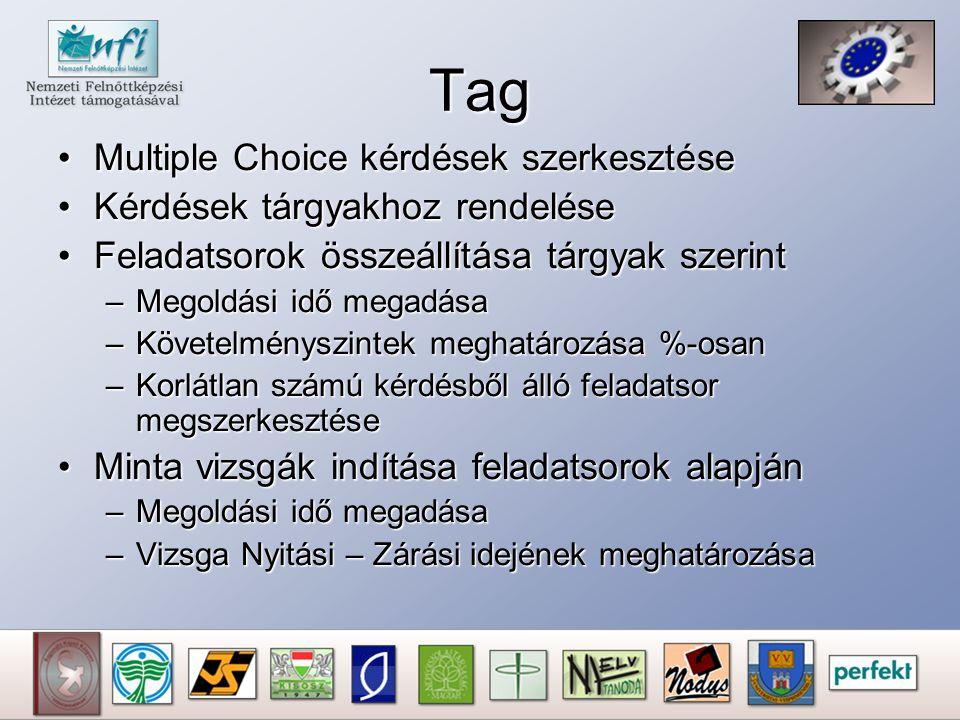 Tag Multiple Choice kérdések szerkesztéseMultiple Choice kérdések szerkesztése Kérdések tárgyakhoz rendeléseKérdések tárgyakhoz rendelése Feladatsorok