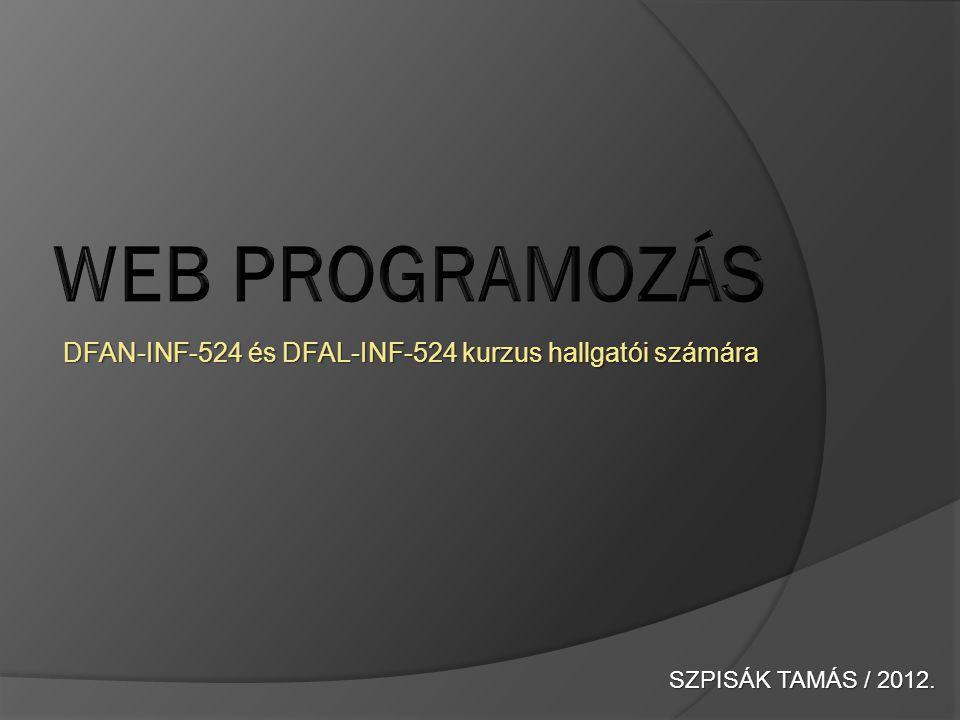 DFAN-INF-524 és DFAL-INF-524 kurzus hallgatói számára SZPISÁK TAMÁS / 2012.
