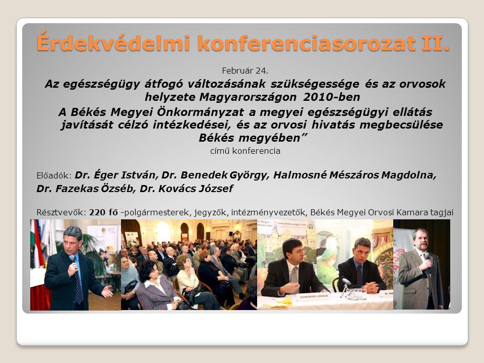 Érdekvédelmi konferenciasorozat II. Február 24. Az egészségügy átfogó változásának szükségessége és az orvosok helyzete Magyarországon 2010-ben A Béké