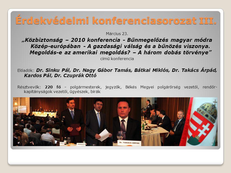 """Érdekvédelmi konferenciasorozat III. Március 23. """"Közbiztonság – 2010 konferencia - Bűnmegelőzés magyar módra Közép-európában - A gazdasági válság és"""