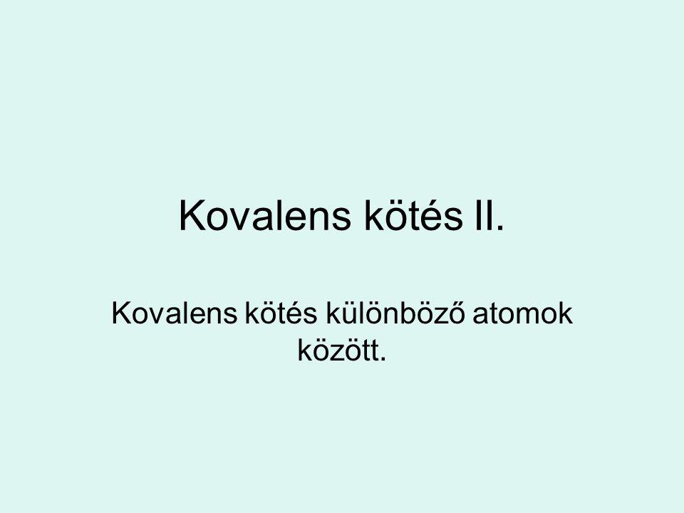 Kovalens kötés II. Kovalens kötés különböző atomok között.