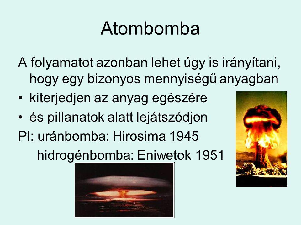 Atombomba A folyamatot azonban lehet úgy is irányítani, hogy egy bizonyos mennyiségű anyagban kiterjedjen az anyag egészére és pillanatok alatt lejáts