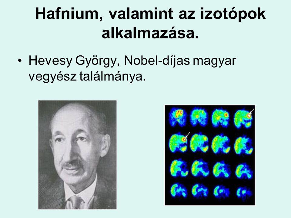 Hafnium, valamint az izotópok alkalmazása. Hevesy György, Nobel-díjas magyar vegyész találmánya.