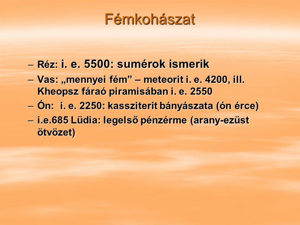 """Fémkohászat –Réz: i. e. 5500: sumérok ismerik –Vas: """"mennyei fém"""" – meteorit i. e. 4200, ill. Kheopsz fáraó piramisában i. e. 2550 –Ón: i. e. 2250: ka"""