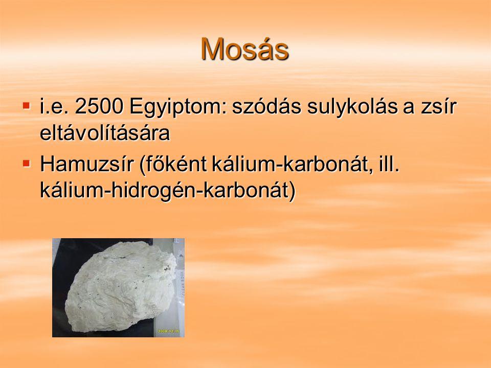 Mosás  i.e. 2500 Egyiptom: szódás sulykolás a zsír eltávolítására  Hamuzsír (főként kálium-karbonát, ill. kálium-hidrogén-karbonát)