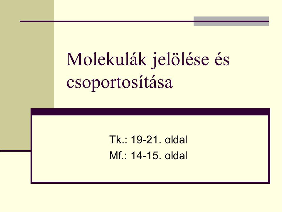 Molekulák jelölése és csoportosítása Tk.: 19-21. oldal Mf.: 14-15. oldal