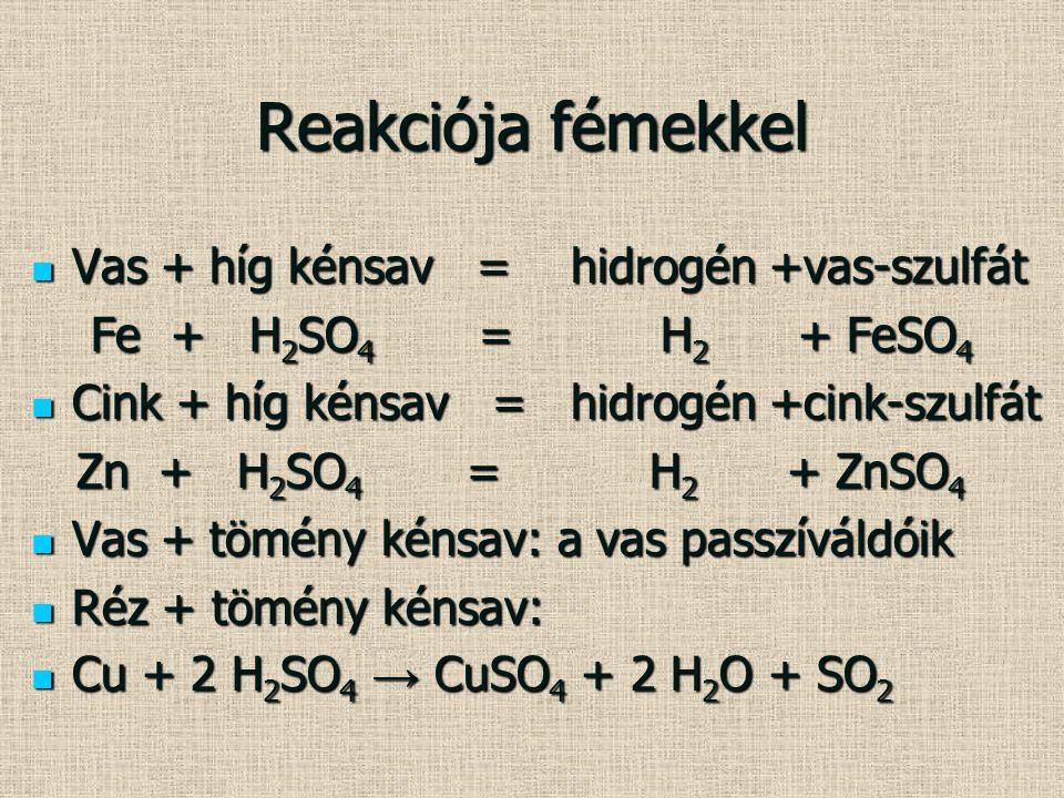 Reakciója fémekkel Vas + híg kénsav = hidrogén +vas-szulfát Vas + híg kénsav = hidrogén +vas-szulfát Fe + H 2 SO 4 = H 2 + FeSO 4 Fe + H 2 SO 4 = H 2