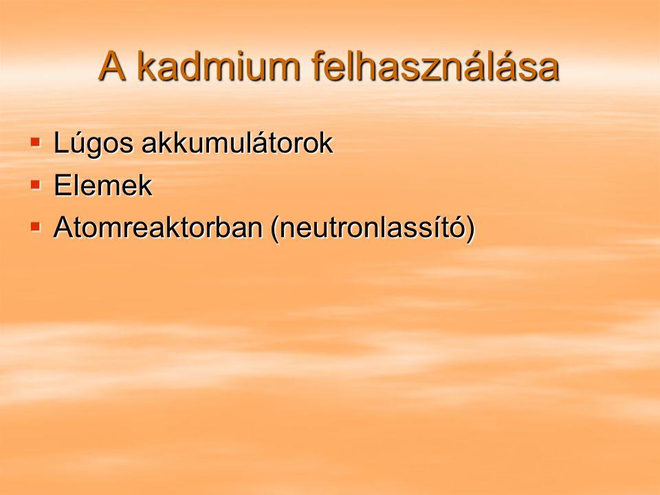 A kadmium felhasználása  Lúgos akkumulátorok  Elemek  Atomreaktorban (neutronlassító)