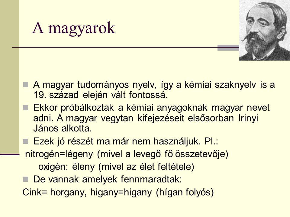 A magyarok A magyar tudományos nyelv, így a kémiai szaknyelv is a 19.