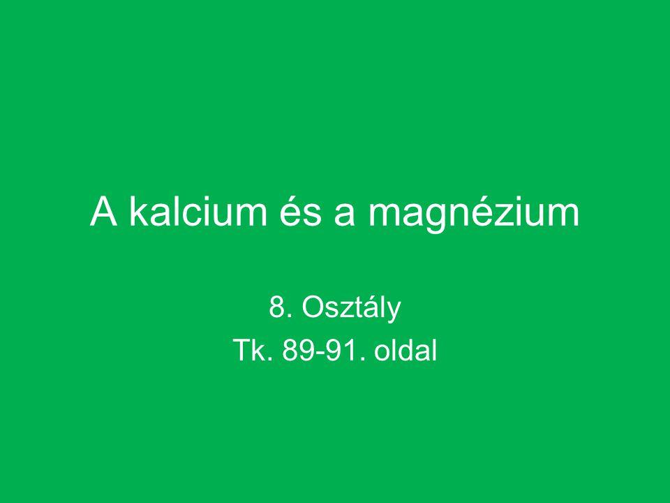 A kalcium és a magnézium 8. Osztály Tk. 89-91. oldal