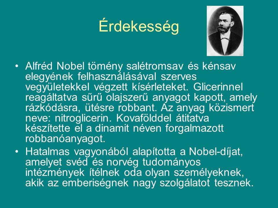 Érdekesség Alfréd Nobel tömény salétromsav és kénsav elegyének felhasználásával szerves vegyületekkel végzett kísérleteket.