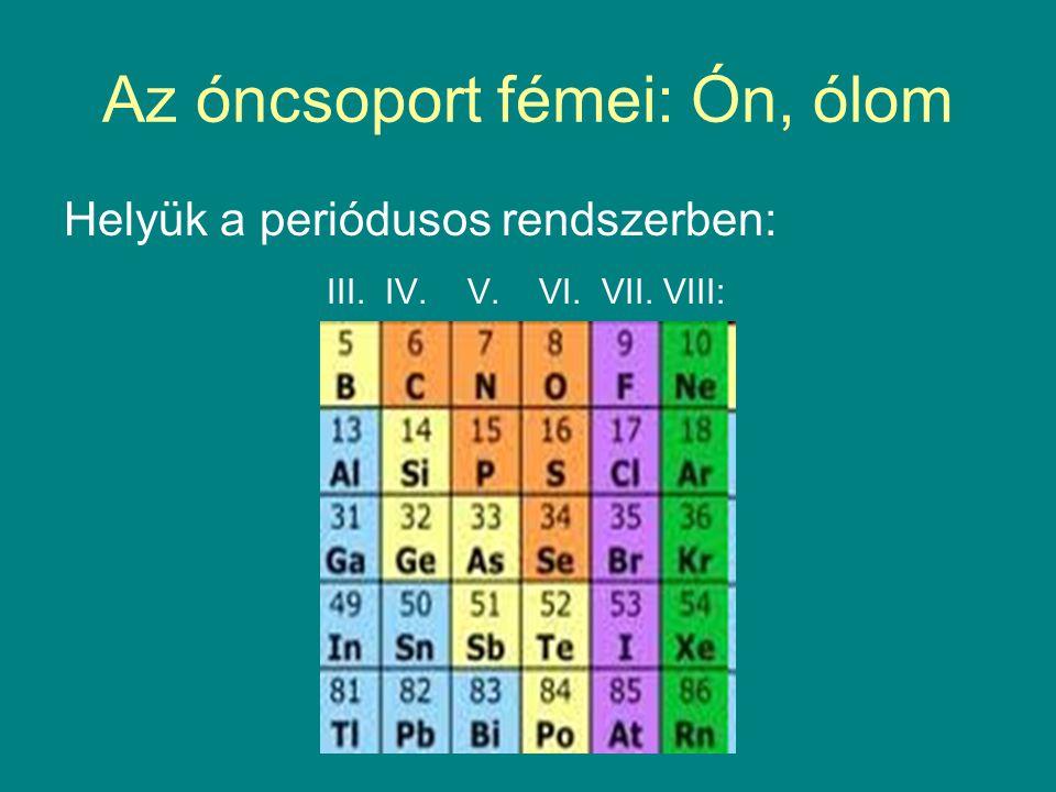 Az óncsoport fémei: Ón, ólom Helyük a periódusos rendszerben: III. IV. V. VI. VII. VIII: