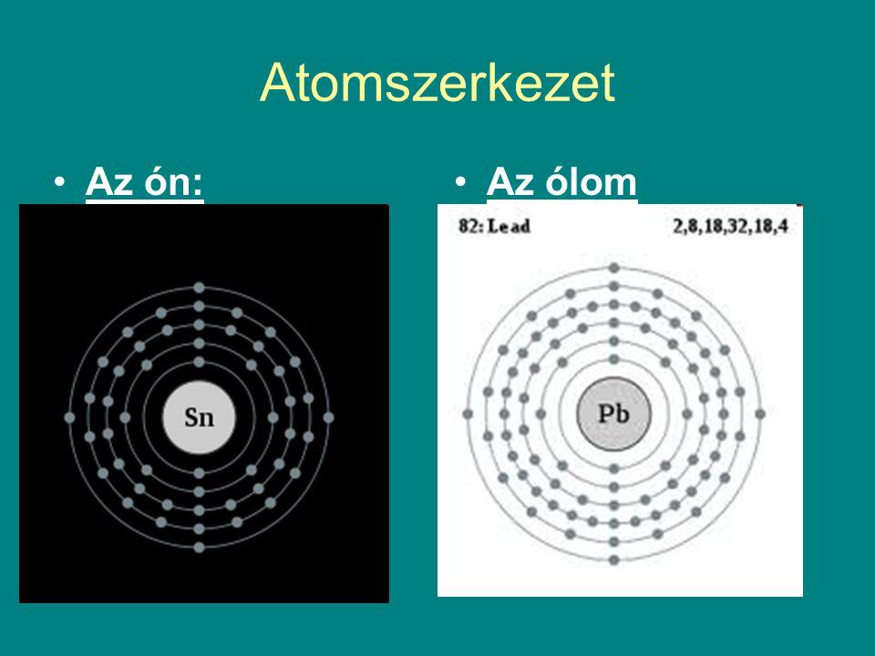 Atomszerkezet Az ón: 50 proton 50 elektron 69 neutron 5 elektronhéj 4 vegyérték elektron Az ólom 82 proton 82 elektron 125 neutron 6 elektronhéj 4 veg