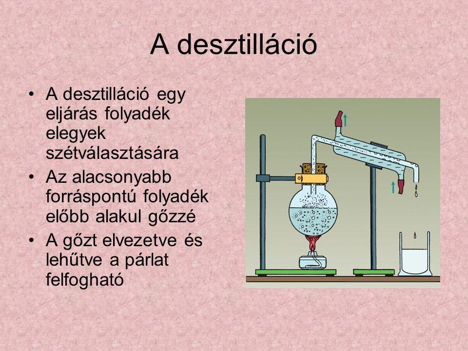 A desztilláció A desztilláció egy eljárás folyadék elegyek szétválasztására Az alacsonyabb forráspontú folyadék előbb alakul gőzzé A gőzt elvezetve és