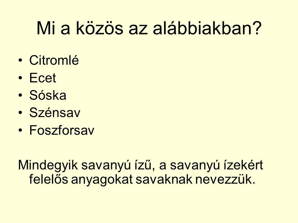 Mi a közös az alábbiakban? Citromlé Ecet Sóska Szénsav Foszforsav Mindegyik savanyú ízű, a savanyú ízekért felelős anyagokat savaknak nevezzük.