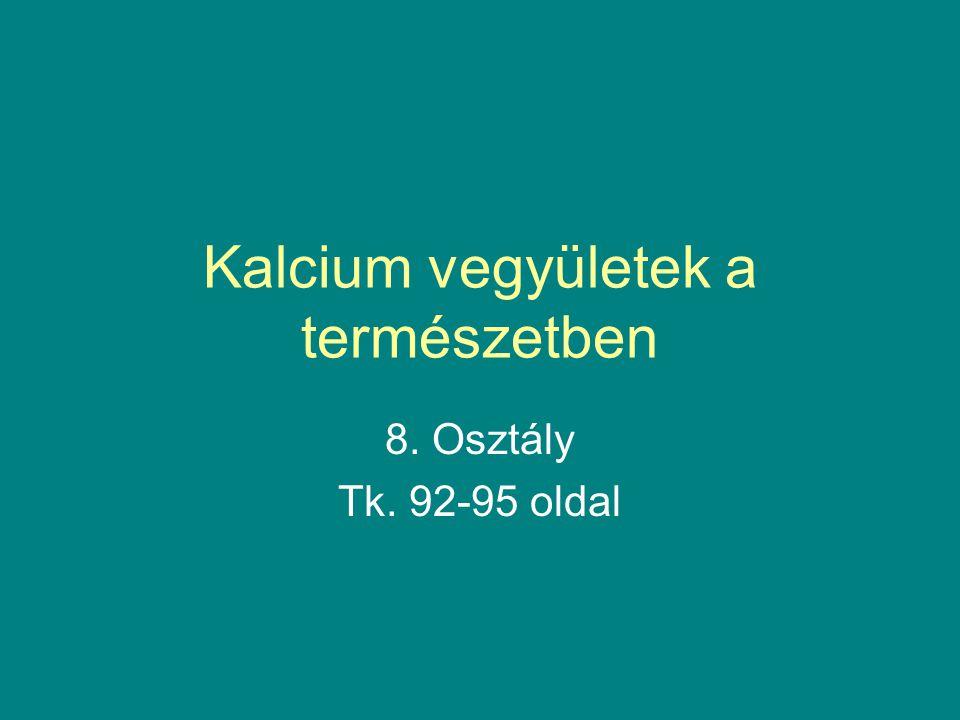 Kalcium vegyületek a természetben 8. Osztály Tk. 92-95 oldal