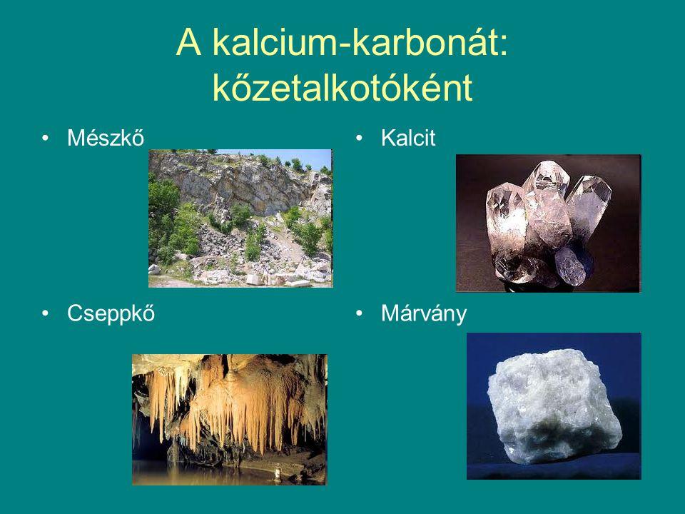 A kalcium-karbonát: kőzetalkotóként MészkőKalcit CseppkőMárvány