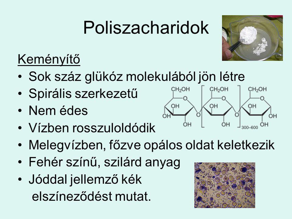 Poliszacharidok Keményítő Sok száz glükóz molekulából jön létre Spirális szerkezetű Nem édes Vízben rosszuloldódik Melegvízben, főzve opálos oldat kel