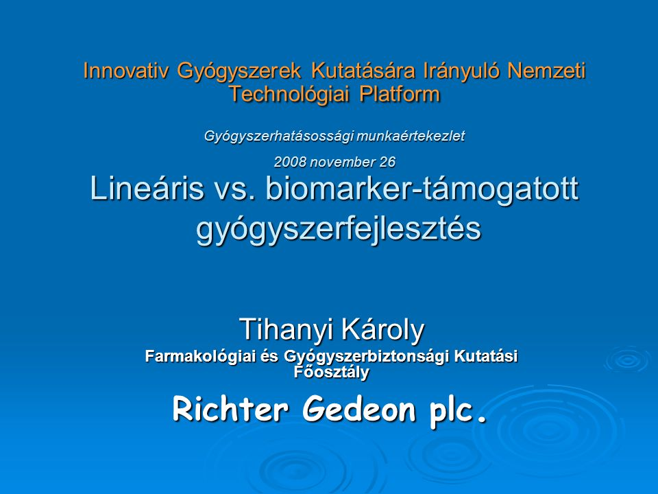 Innovativ Gyógyszerek Kutatására Irányuló Nemzeti Technológiai Platform Gyógyszerhatásossági munkaértekezlet 2008 november 26 Lineáris vs.