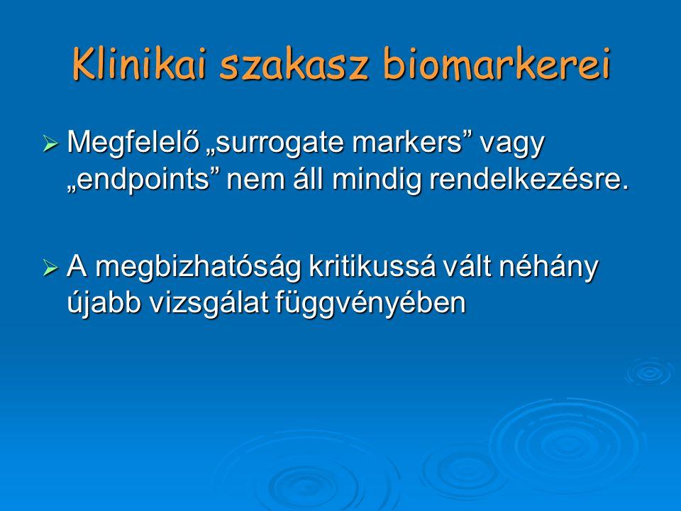 """Klinikai szakasz biomarkerei  Megfelelő """"surrogate markers vagy """"endpoints nem áll mindig rendelkezésre."""