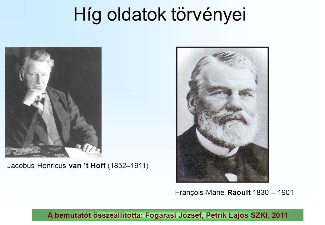 Híg oldatok törvényei Jacobus Henricus van 't Hoff (1852–1911) François-Marie Raoult 1830 – 1901 A bemutatót összeállította: Fogarasi József, Petrik Lajos SZKI, 2011