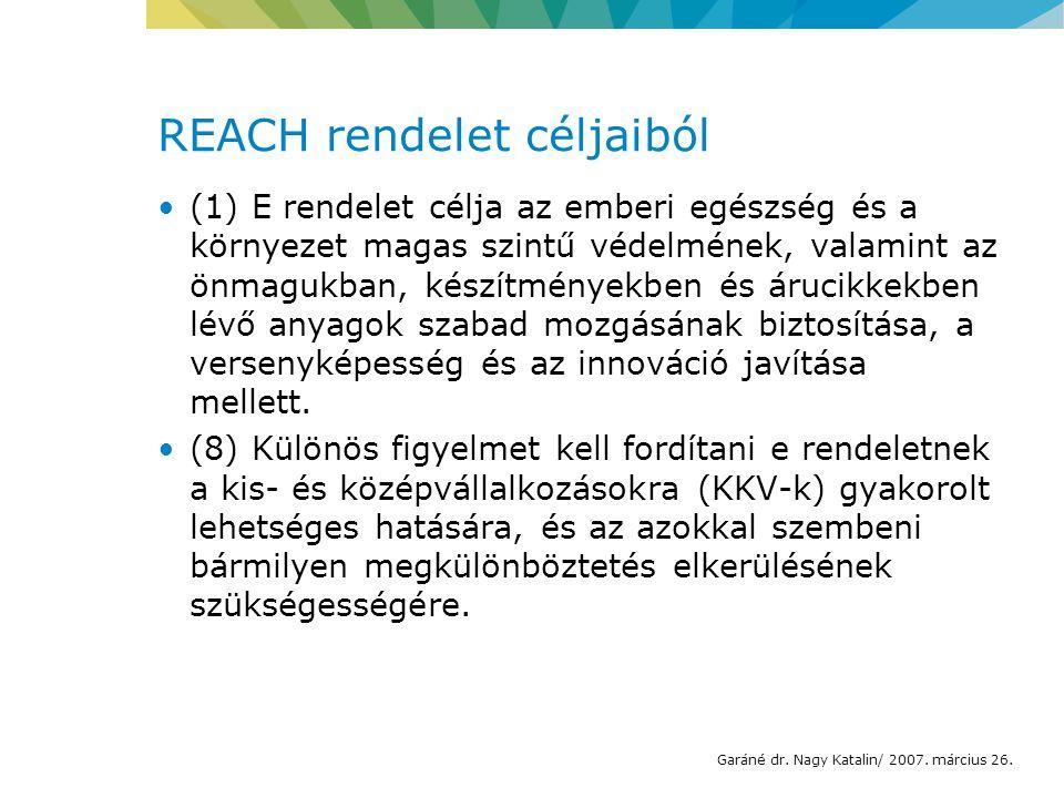 REACH rendelet céljaiból (1) E rendelet célja az emberi egészség és a környezet magas szintű védelmének, valamint az önmagukban, készítményekben és árucikkekben lévő anyagok szabad mozgásának biztosítása, a versenyképesség és az innováció javítása mellett.