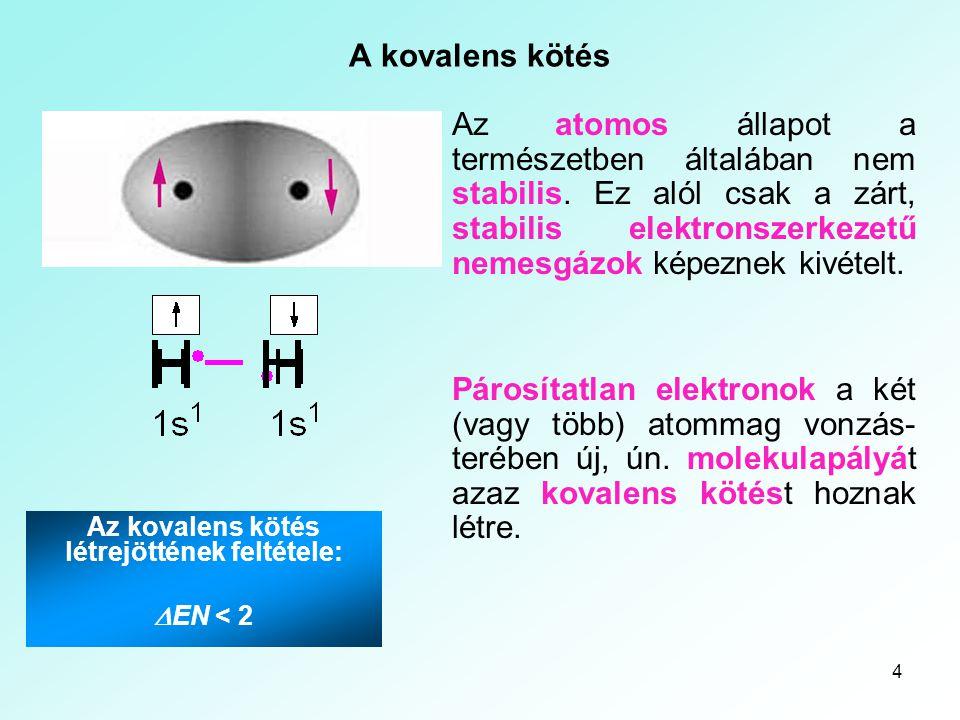 4 A kovalens kötés Az atomos állapot a természetben általában nem stabilis. Ez alól csak a zárt, stabilis elektronszerkezetű nemesgázok képeznek kivét