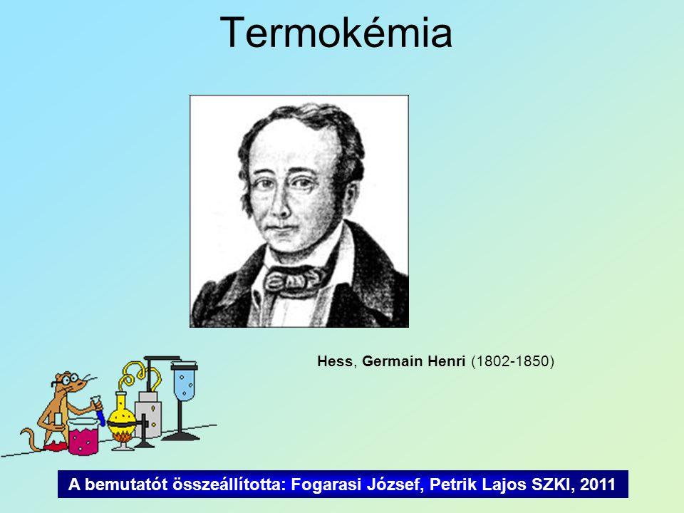 Termokémia Hess, Germain Henri (1802-1850) A bemutatót összeállította: Fogarasi József, Petrik Lajos SZKI, 2011