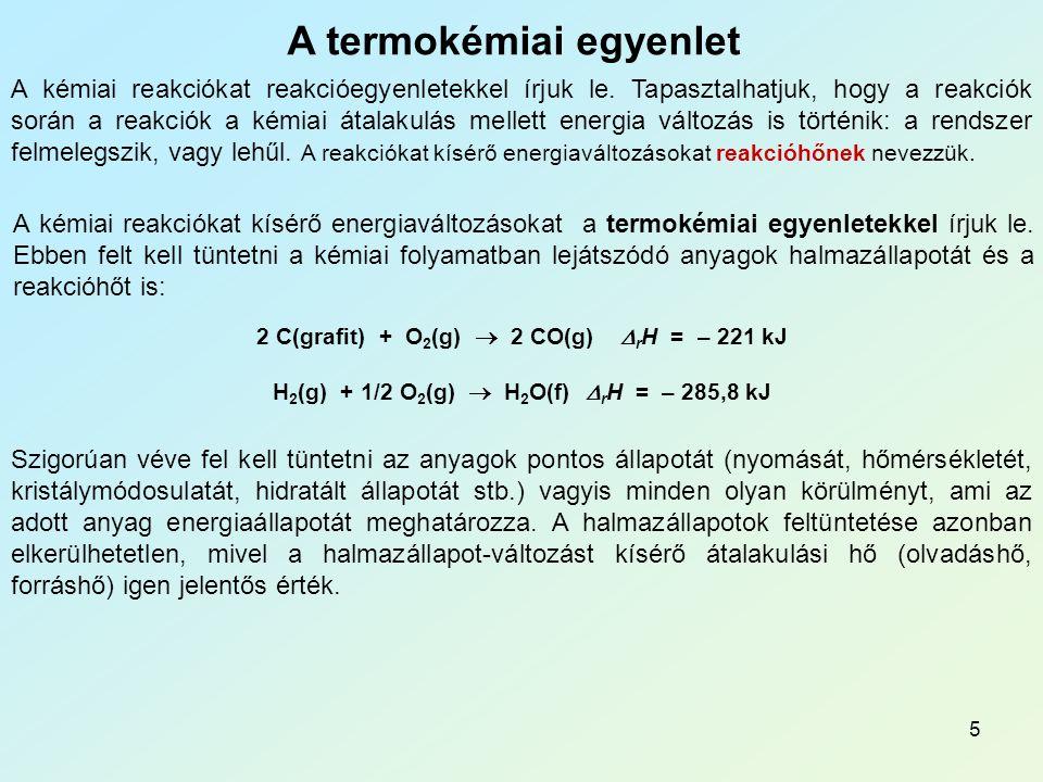 5 A termokémiai egyenlet A kémiai reakciókat reakcióegyenletekkel írjuk le. Tapasztalhatjuk, hogy a reakciók során a reakciók a kémiai átalakulás mell