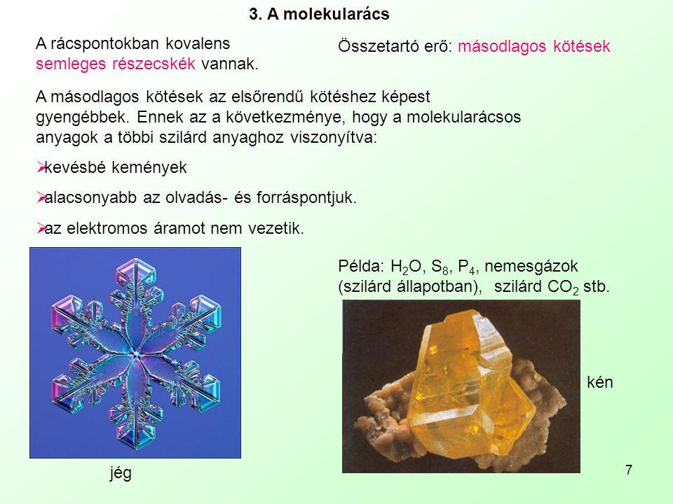 7 3. A molekularács A rácspontokban kovalens semleges részecskék vannak. Összetartó erő: másodlagos kötések A másodlagos kötések az elsőrendű kötéshez