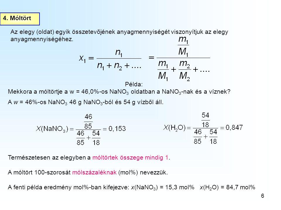 6 Az elegy (oldat) egyik összetevőjének anyagmennyiségét viszonyítjuk az elegy anyagmennyiségéhez. 4. Móltört Példa: Mekkora a móltörtje a w = 46,0%-o
