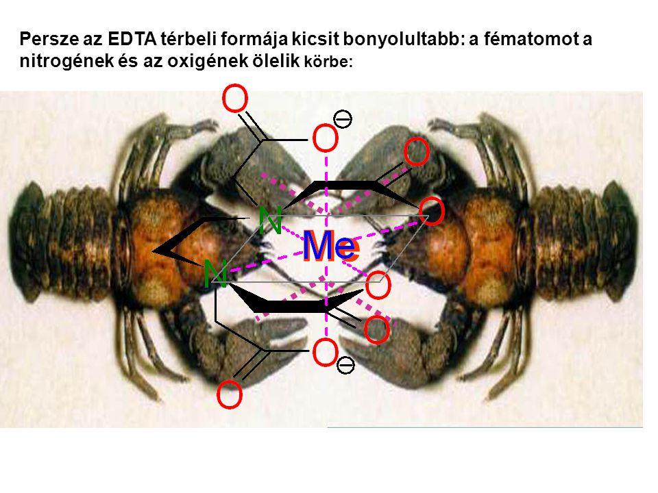 Me Persze az EDTA térbeli formája kicsit bonyolultabb: a fématomot a nitrogének és az oxigének ölelik körbe: