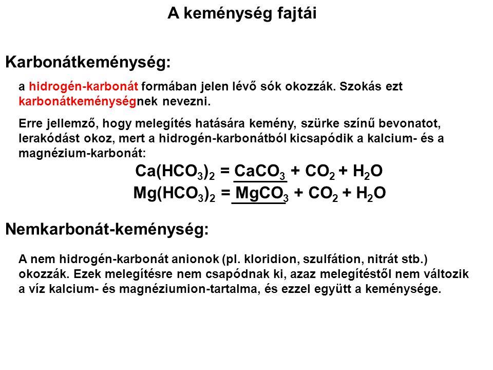 A keménység fajtái Karbonátkeménység: a hidrogén-karbonát formában jelen lévő sók okozzák. Szokás ezt karbonátkeménységnek nevezni. Erre jellemző, hog