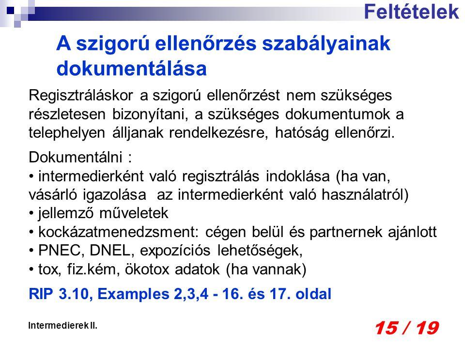 15 / 19 Intermedierek II. Feltételek A szigorú ellenőrzés szabályainak dokumentálása Regisztráláskor a szigorú ellenőrzést nem szükséges részletesen b